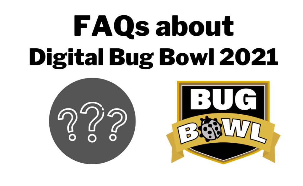 FAQS about Bug Bowl